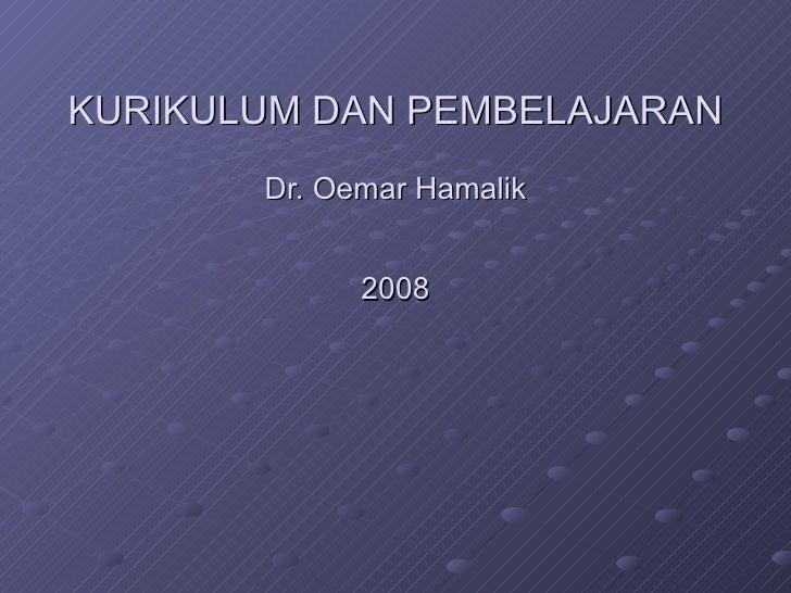 KURIKULUM DAN PEMBELAJARAN Dr. Oemar Hamalik 2008