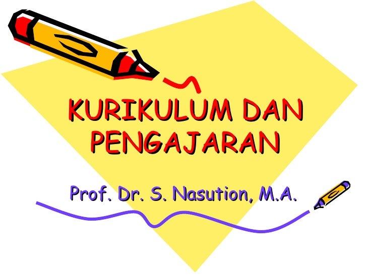 KURIKULUM DAN PENGAJARAN Prof. Dr. S. Nasution, M.A.