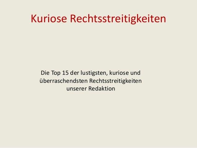 Kuriose Rechtsstreitigkeiten  Die Top 15 der lustigsten, kuriose und  überraschendsten Rechtsstreitigkeiten  unserer Redak...