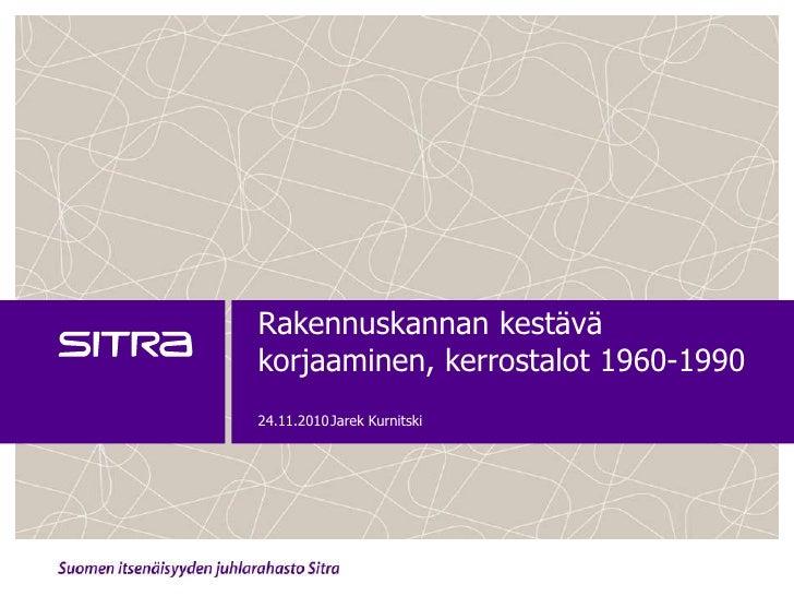 Rakennuskannan kestävä korjaaminen, kerrostalot 1960-1990<br />24.11.2010<br />Jarek Kurnitski<br />