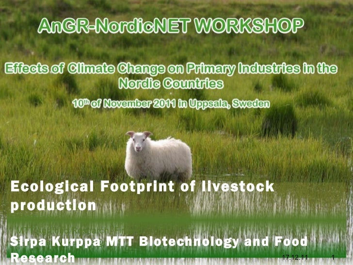 Dr. Sirpa Kurppa Professor MTT Agrifood Research,  Finland  E -mail : sirpa.kurppa@mtt.fi 17.12.11 Ecological Footprint of...