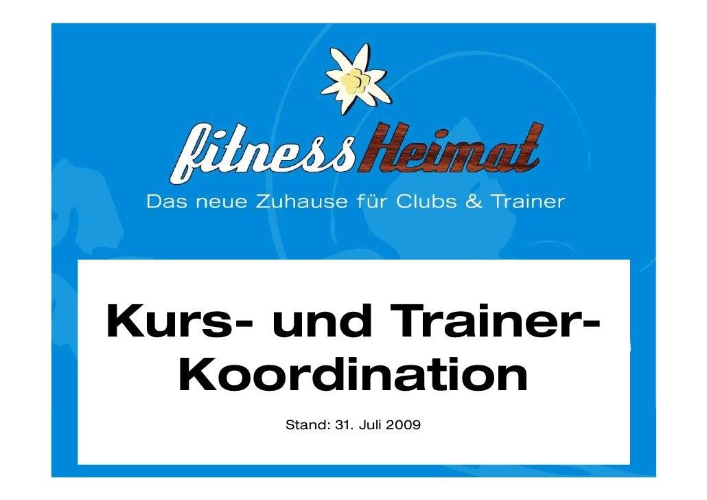 Kurs- und Trainer-   Koordination       Stand: 31. Juli 2009