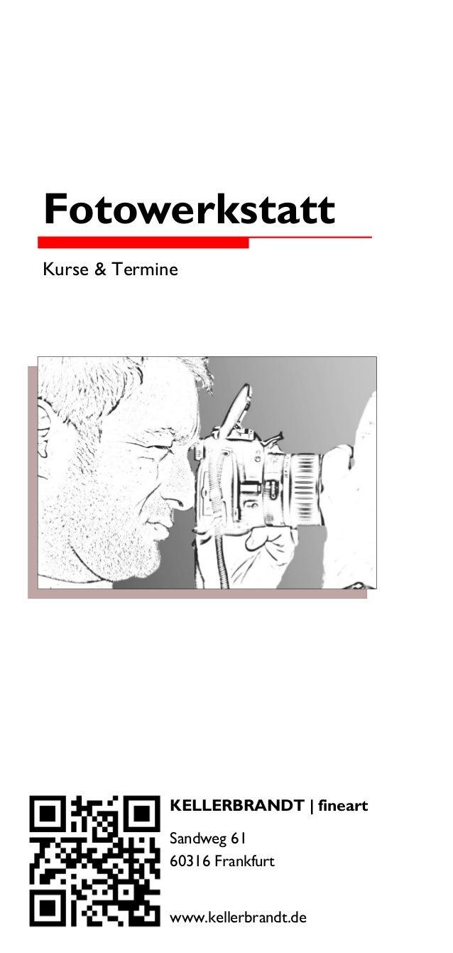 Fotowerkstatt Kurse & Termine  KELLERBRANDT | fineart Sandweg 61 60316 Frankfurt www.kellerbrandt.de
