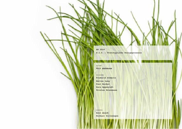 SS 2010 D.I.Y. – Prototypische Designprozesse     PROJEKT  FH D SHOWROOM  TEILNEHMER  Frederik Schmitz Marina Lang Paul Be...