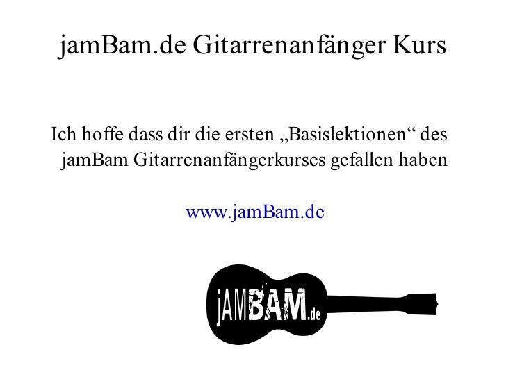 """jamBam.de Gitarrenanfänger Kurs   Ich hoffe dass dir die ersten """"Basislektionen"""" des  jamBam Gitarrenanfängerkurses gefall..."""
