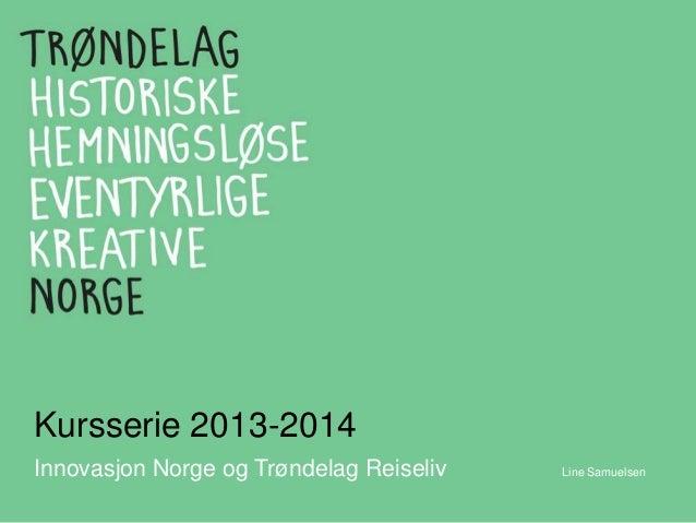 Kursserie 2013-2014 Innovasjon Norge og Trøndelag Reiseliv Line Samuelsen
