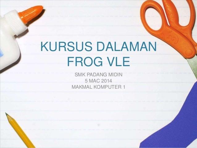 KURSUS DALAMAN FROG VLE