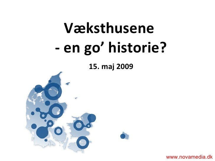 Væksthusene  - en go' historie?   15. maj 2009 www.novamedia.dk