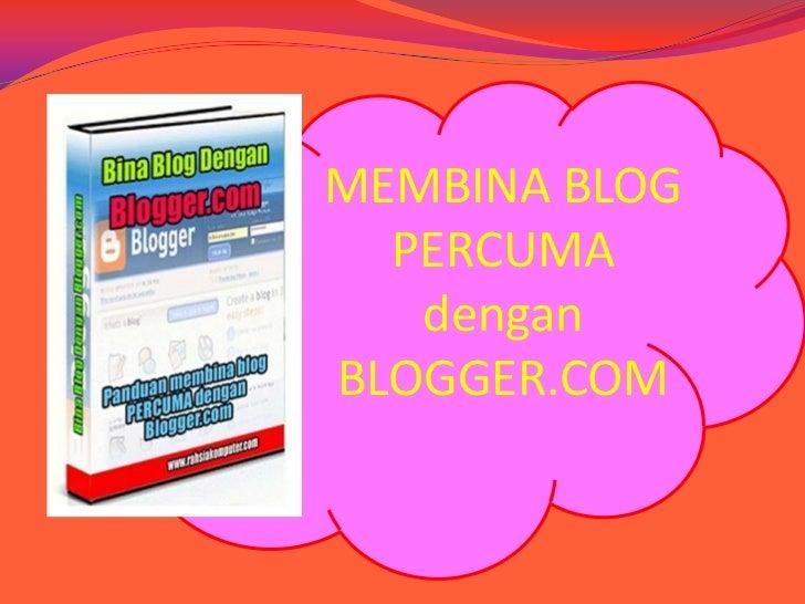 MEMBINA BLOG  PERCUMA   denganBLOGGER.COM