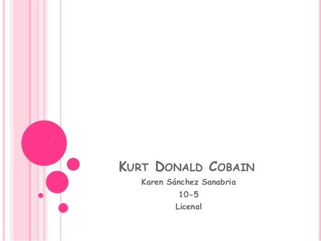 KURT DONALD COBAIN  Karen Sánchez Sanabria          10-5         Licenal