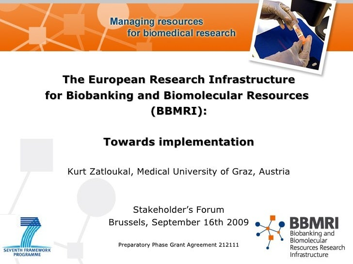 The European Research Infrastructure for Biobanking and Biomolecular Resources  (BBMRI): Towards implementation Kurt Zatlo...