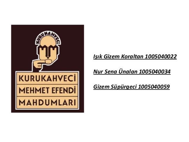 Işık Gizem Koraltan 1005040022 Nur Sena Ünalan 1005040034  Gizem Süpürgeci 1005040059
