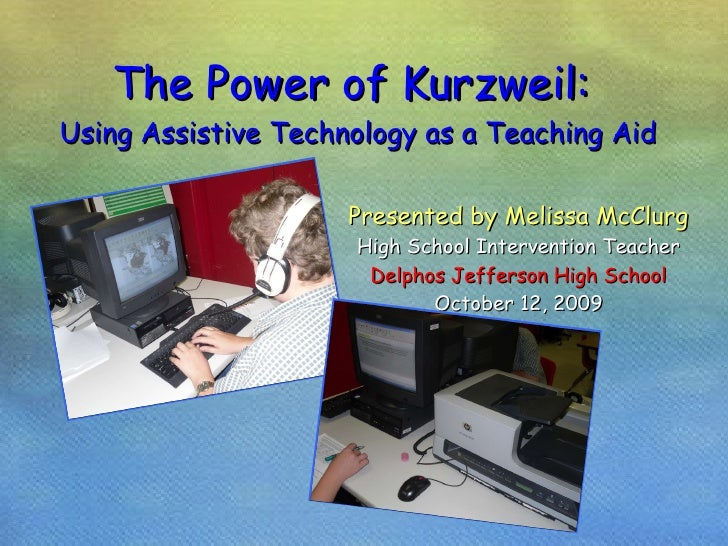 The Power of Kurzweil:  Using Assistive Technology as a Teaching Aid Presented by Melissa McClurg High School Intervention...