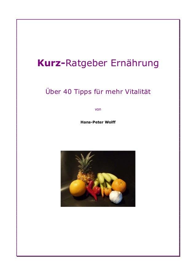 Kurz-Ratgeber Ernährung Über 40 Tipps für mehr Vitalität                 von           Hans-Peter Wolff