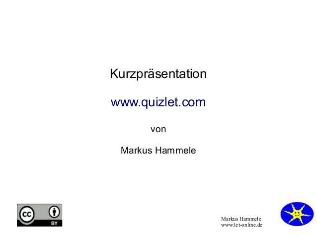 Markus Hammele  www.let-online.de  Kurzpräsentation  www.quizlet.com  von  Markus Hammele