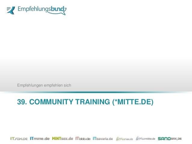 39. COMMUNITY TRAINING (*MITTE.DE) 38. COMMUNITY TRAINING (*SAX.DE) Empfehlungen empfehlen sich