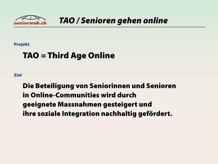 seniorweb.ch     TAO / Senioren gehen online  Projekt         TAO = Third Age Online  Ziel         Die Beteiligung von Sen...
