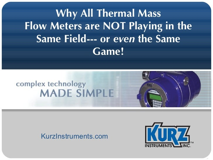 Why All Thermal Mass Flow Meters are NOT Playing in the Same Field--- or  even  the Same Game! KurzInstruments.com