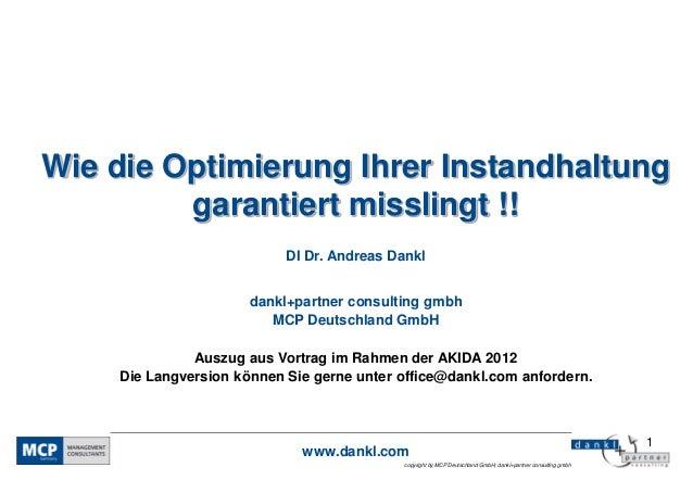 Wie die Optimierung Ihrer Instandhaltung         garantiert misslingt !!                           DI Dr. Andreas Dankl   ...