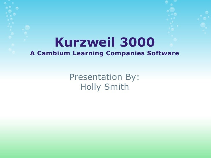 Kurzweil 3000 A Cambium Learning Companies Software Presentation By: Holly Smith