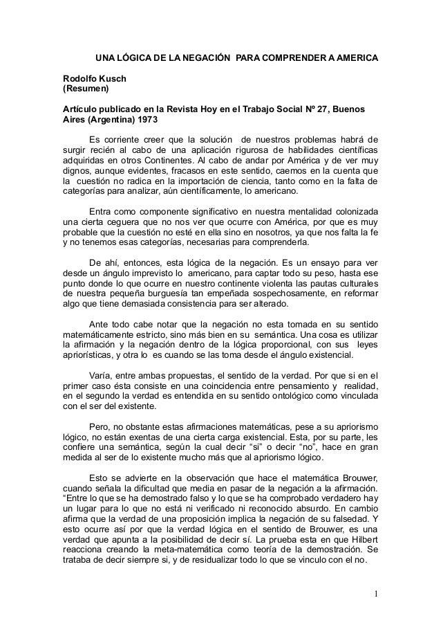 UNA LÓGICA DE LA NEGACIÓN PARA COMPRENDER A AMERICA  Rodolfo Kusch  (Resumen)  Artículo publicado en la Revista Hoy en el ...