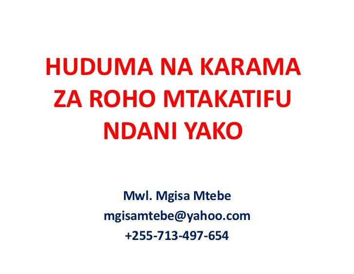 HUDUMANAKARAMA ZAROHOMTAKATIFU     NDANIYAKO      Mwl.MgisaMtebe    mgisamtebe@yahoo.com       +255‐713‐497‐654