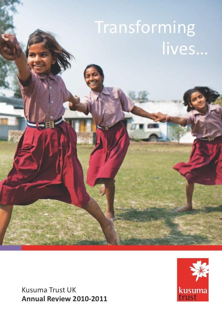 Transforming                           lives…Kusuma Trust UKAnnual Review 2010-2011