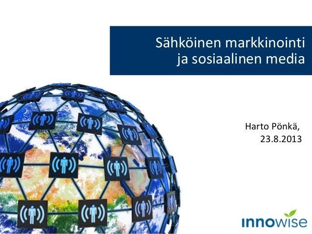 Harto Pönkä, 23.8.2013 Sähköinen markkinointi ja sosiaalinen media