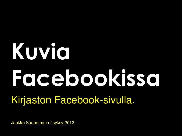 KuviaFacebookissaKirjaston Facebook-sivulla.Jaakko Sannemann / syksy 2012
