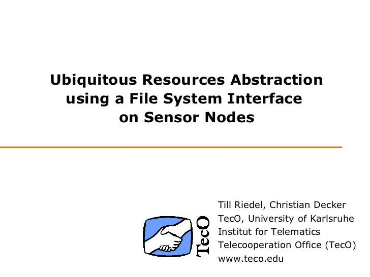 Ubiquitous Resources Abstraction using a File System Interface        on Sensor Nodes                   Till Riedel, Chris...