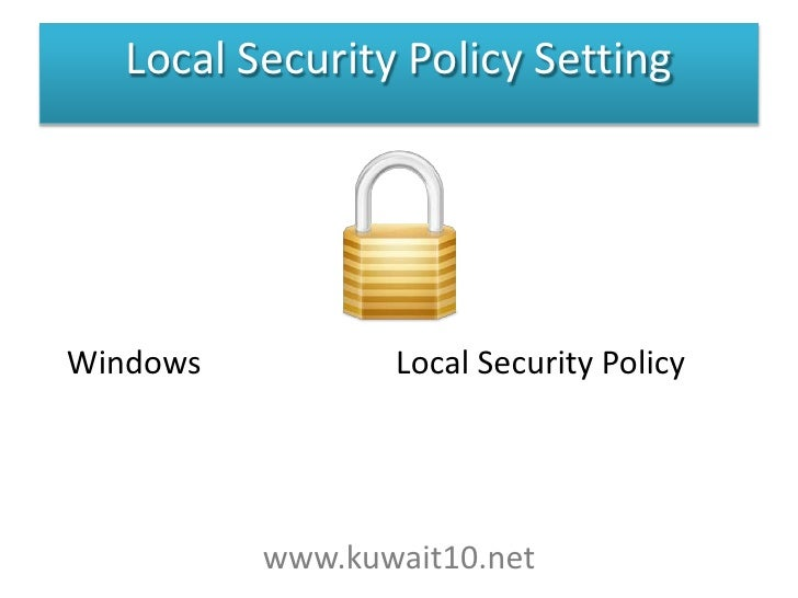 Local Security Policy Setting<br />إعدادLocal Security Policy على نظام تشغيل Windows<br />www.kuwait10.net<br />1<br />