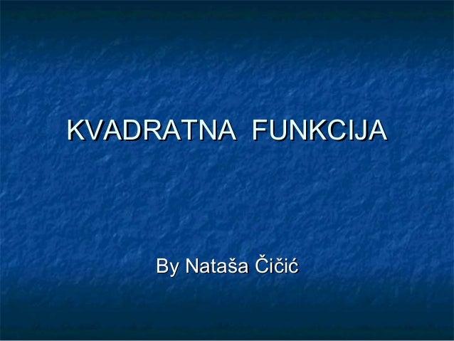 KVADRATNA FUNKCIJA    By Nataša Čičić