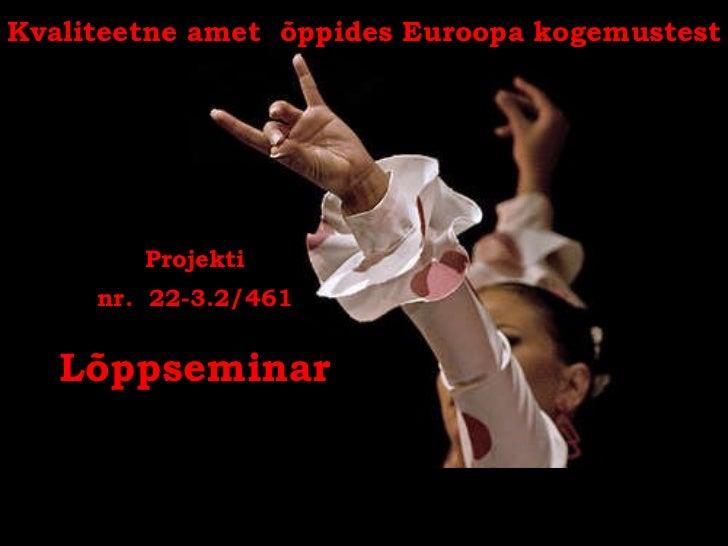 Kvaliteetne amet  õppides Euroopa   kogemustest Projekti nr.  22-3.2/461 L õppseminar