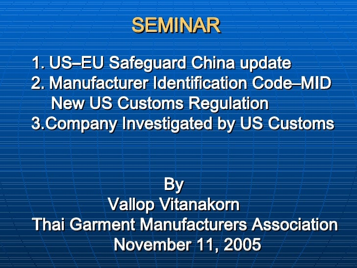 SEMINAR   <ul><ul><li>US–EU Safeguard China update </li></ul></ul><ul><ul><li>Manufacturer Identification Code–MID </li></...