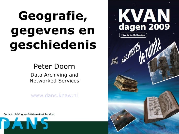 Geografie, gegevens en geschiedenis Peter Doorn Data Archiving and Networked Services www.dans.knaw.nl