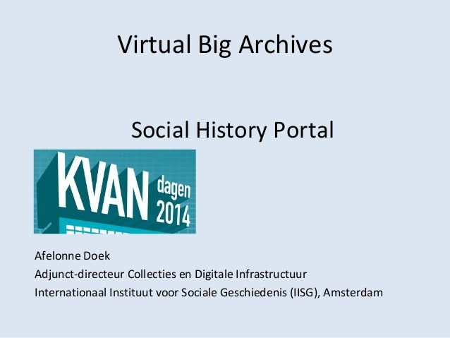 Virtual Big Archives Social History Portal Afelonne Doek Adjunct-directeur Collecties en Digitale Infrastructuur Internati...