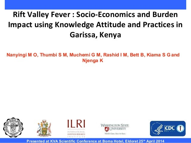 Rift Valley Fever : Socio-Economics and Burden Impact using Knowledge Attitude and Practices in Garissa, Kenya Presented a...