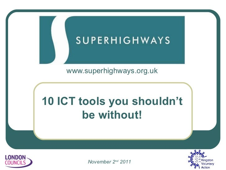 www.superhighways.org.uk 10 ICT tools you shouldn't be without! November 2 nd  2011