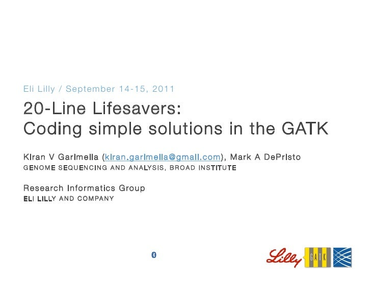 "Eli Lilly / September 14-15, 201120-Line Lifesavers:""Coding simple solutions in the GATKKiran V Garimella (kiran.garimella..."