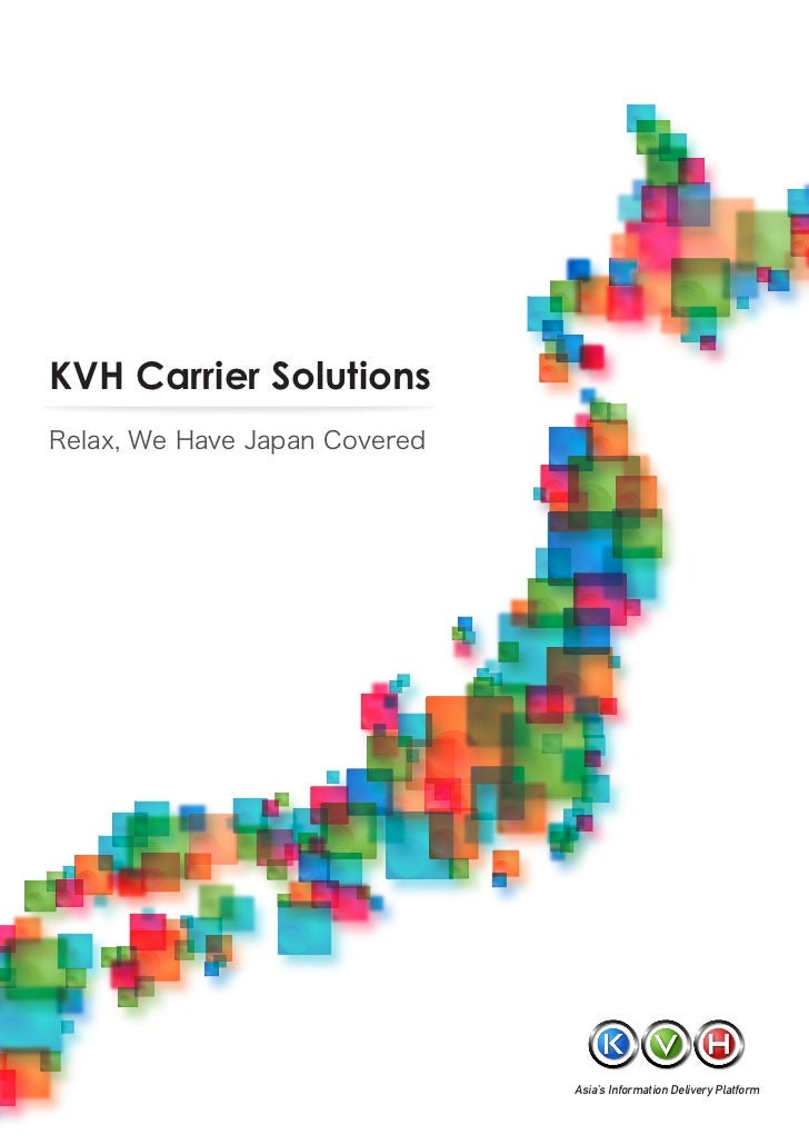 KVH Carrier SolutionsRelax, We Have Japan Covered                               Asia's Information Delivery Platform