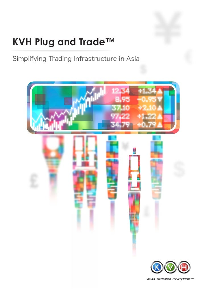 KVH Plug and Trade™Simplifying Trading Infrastructure in Asia                                             Asia's Informati...
