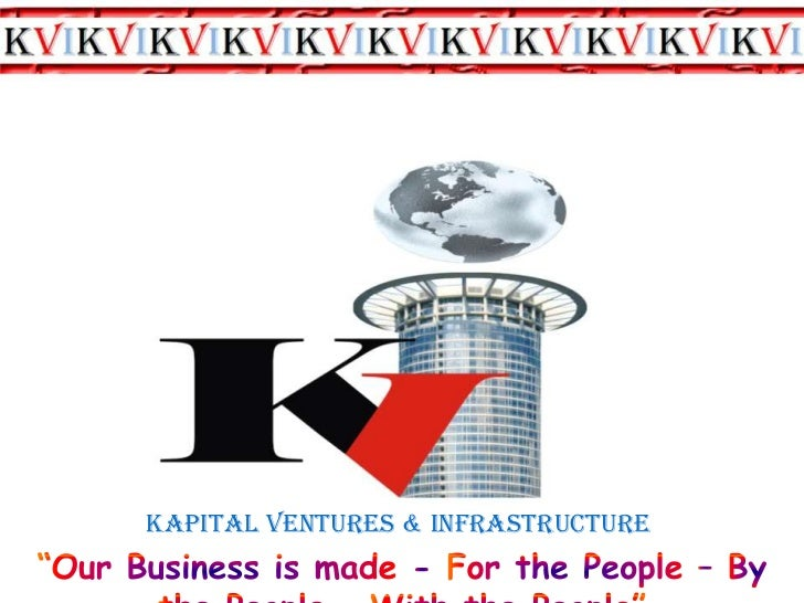"Kapital Ventures & Infrastructure<br />""Our Business is made - For the People – By the People – With the People""<br />"