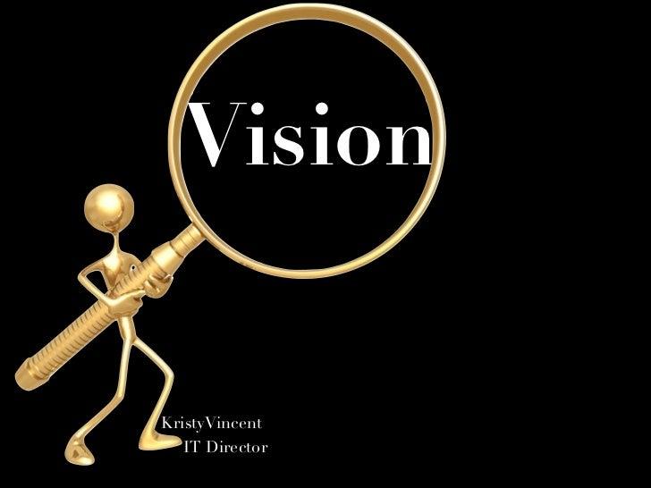 VisionKristyVincent   IT Director