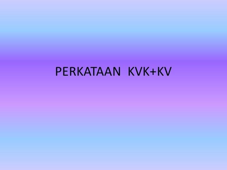 PERKATAAN KVK+KV