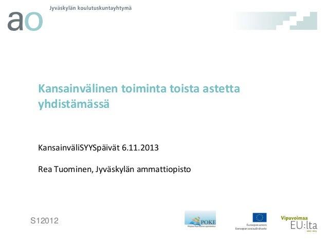 Kansainvälinen toiminta toista astetta yhdistämässä  KansainväliSYYSpäivät 6.11.2013 Rea Tuominen, Jyväskylän ammattiopist...