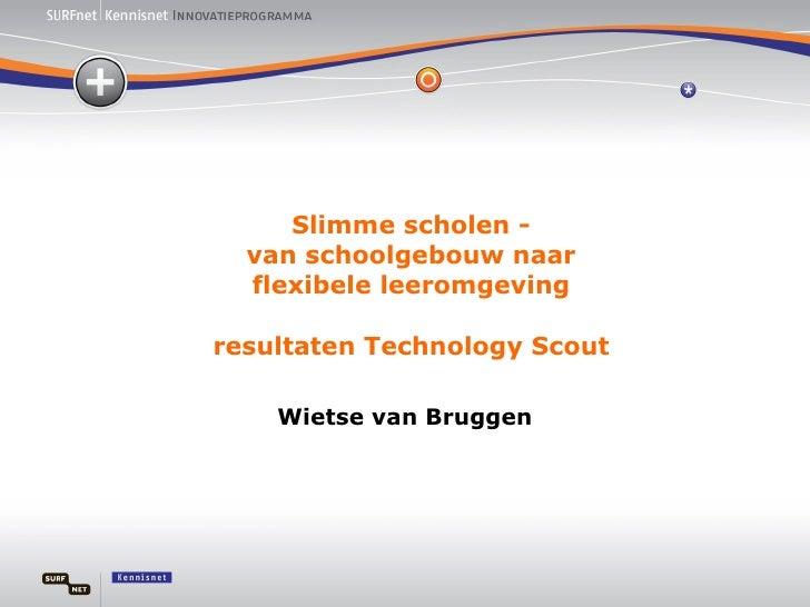 Slimme scholen - van schoolgebouw naar flexibele leeromgeving resultaten Technology Scout Wietse van Bruggen