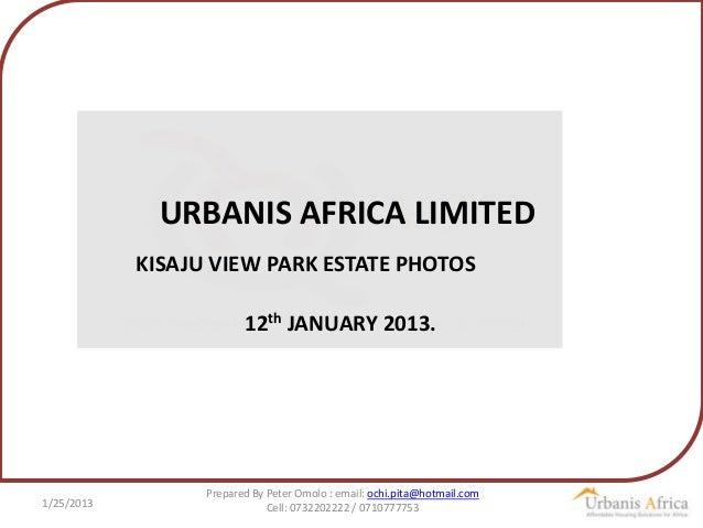 URBANIS AFRICA LIMITED            KISAJU VIEW PARK ESTATE PHOTOS                         12th JANUARY 2013.               ...