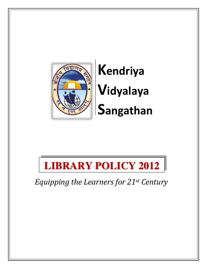Kendriya                  Vidyalaya                  Sangathan  LIBRARY POLICY 2012Equipping the Learners for 21st Century