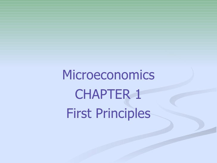 <ul><li>Microeconomics </li></ul><ul><li>CHAPTER 1 </li></ul><ul><li>First Principles </li></ul>