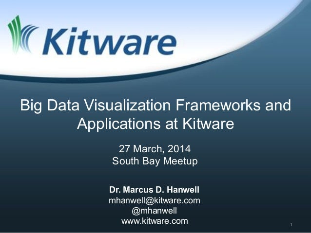 Dr. Marcus D. Hanwell mhanwell@kitware.com @mhanwell www.kitware.com 27 March, 2014 South Bay Meetup Big Data Visualizatio...